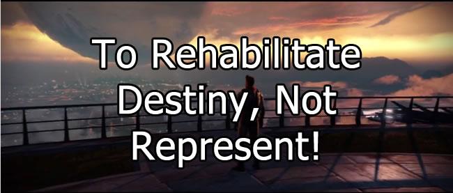 To Rehabilitate Destiny, Not Represent!